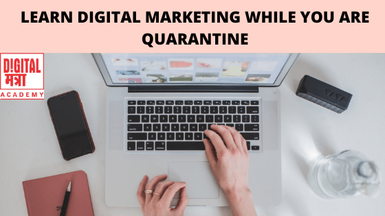 Learn digital marketing while you are quarantine