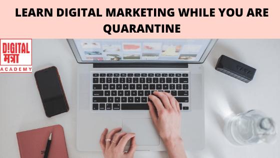 Learn digital marketing while you are quarantine