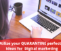 How to utilize your QUARANTINE perfectly- Ideas for  Digital marketing