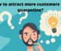 How to attract more customers this quarantine